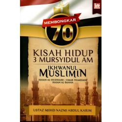 Membongkar 70 Kisah Hidup Mursyidul Am Ikhwanul Muslimin