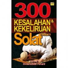300 Kesalahan & Kekeliruan Dalam Solat